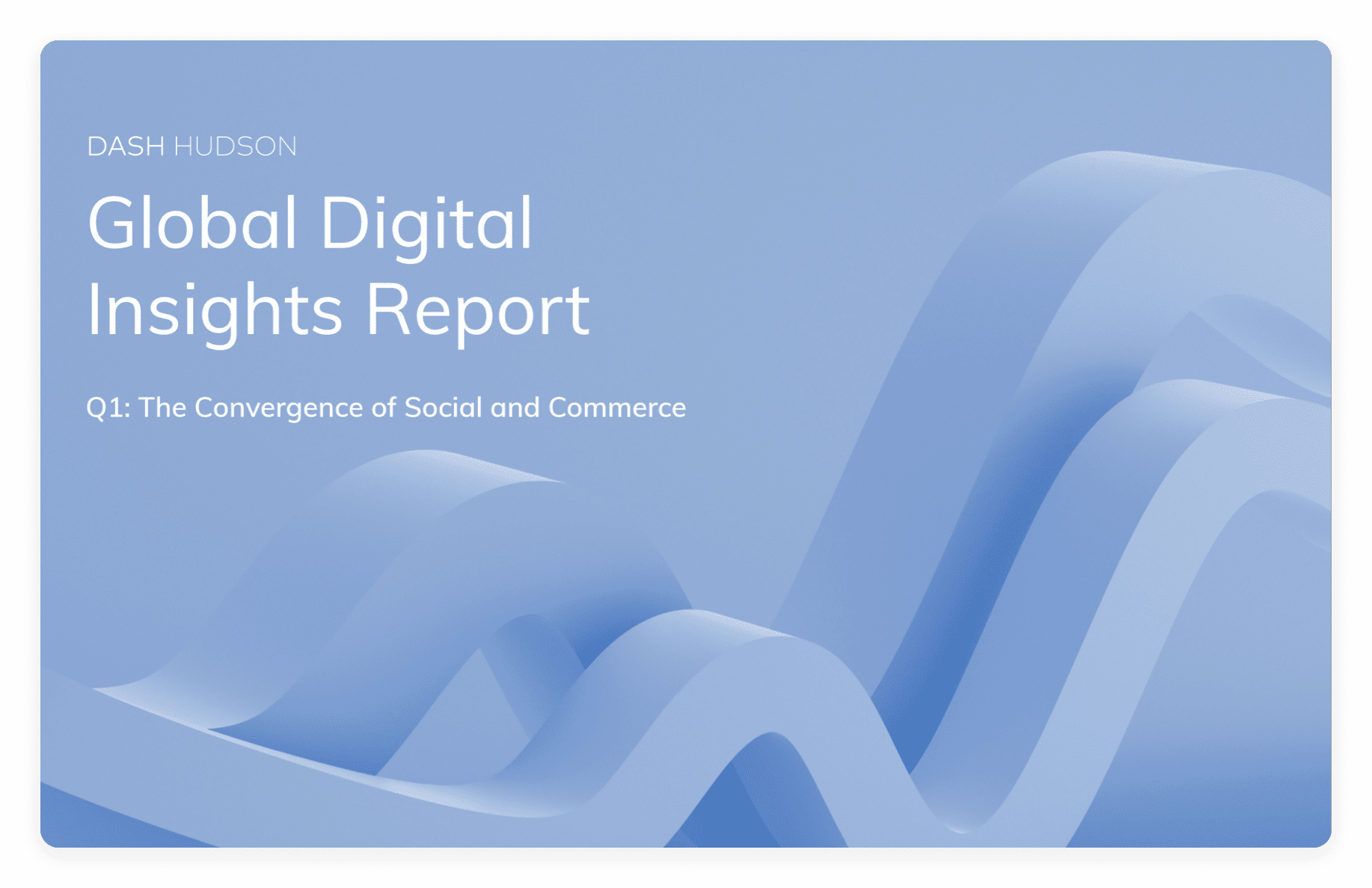 Dash Hudson Global Digital Insights Report-Q1 2021