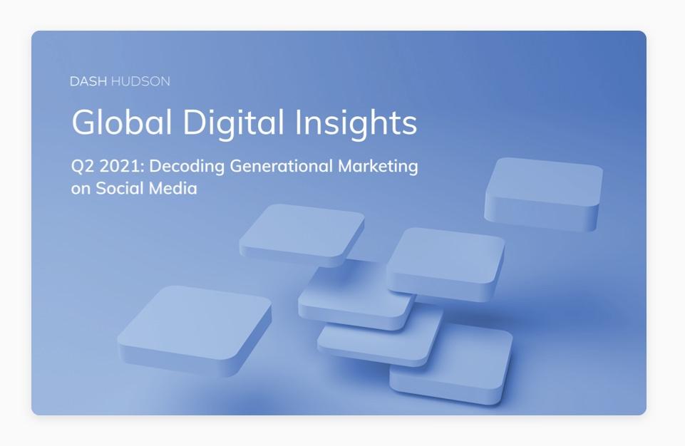 Dash Hudson Global Digital Insights Report-Q2 2021